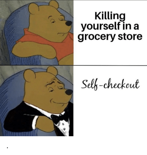 grocery store: Killing  yourself in a  grocery store  Selb-checkout .