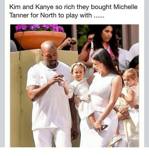 kim and kanye: Kim and Kanye so rich they bought Michelle  Tanner for North to play with