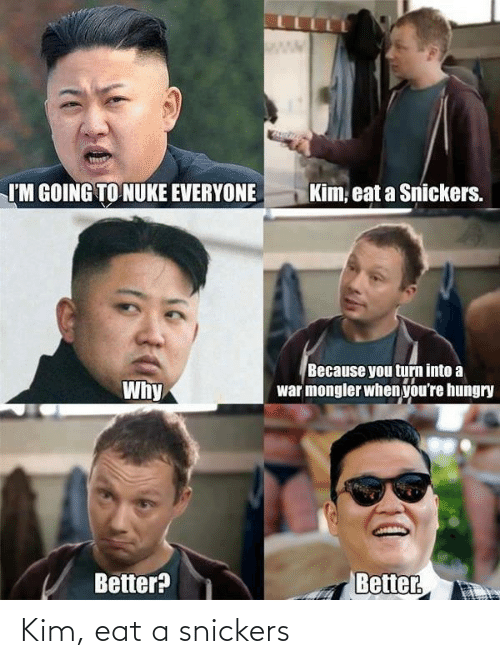 snickers: Kim, eat a snickers