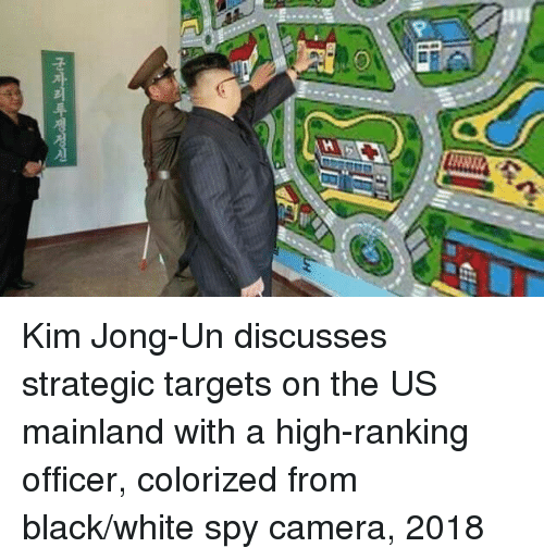 Kim Jong-Un, Black, and Camera: Kim Jong-Un discusses strategic targets on the US mainland with a high-ranking officer, colorized from black/white spy camera, 2018