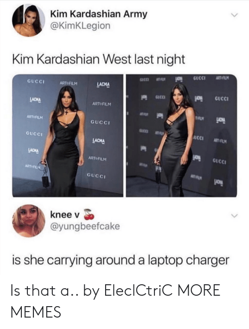 kim kardashian west: Kim Kardashian Army  @KimKLegion  Kim Kardashian West last night  GUCCI  ART F  LACMA  ART FILM  ART FILM  GuCCI  GUCCI  LACMA  LACHA  GUCC  ART FILM  ART FILM  GUCC  knee v  @yungbeefcake  is she carrying around a laptop charger Is that a.. by EleclCtriC MORE MEMES