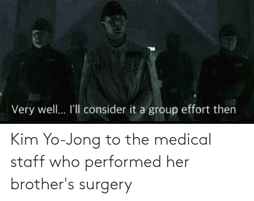 kim: Kim Yo-Jong to the medical staff who performed her brother's surgery