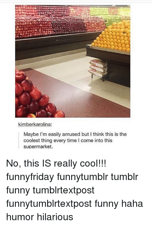 Easily Amused: kimberkarolina:  Maybe I'm easily amused but I think this is the  coolest thing every time I come into this  supermarket. No, this IS really cool!!! funnyfriday funnytumblr tumblr funny tumblrtextpost funnytumblrtextpost funny haha humor hilarious