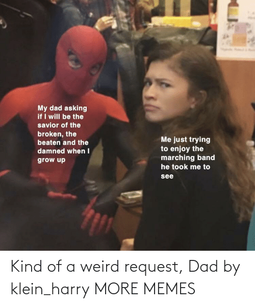 Request: Kind of a weird request, Dad by klein_harry MORE MEMES