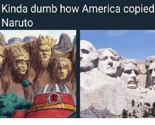 America, Dumb, and Naruto: Kinda dumb how America copied  Naruto