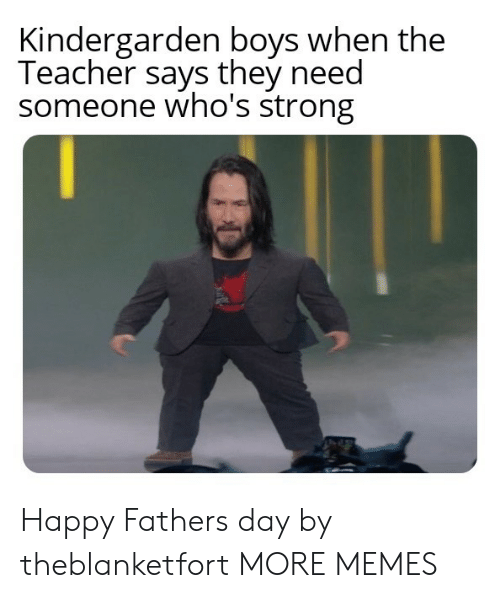 Dank, Memes, and Target: Kindergarden boys when the  Teacher says they need  someone who's strong Happy Fathers day by theblanketfort MORE MEMES