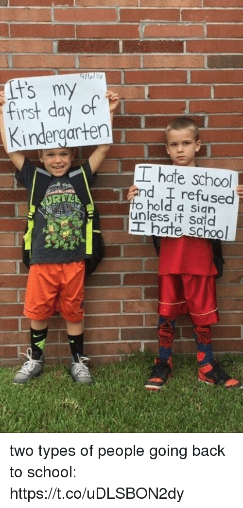Hate School: Kindergarten  T hate school  and I refused  hold a sign  it I hate School two types of people going back to school: https://t.co/uDLSBON2dy