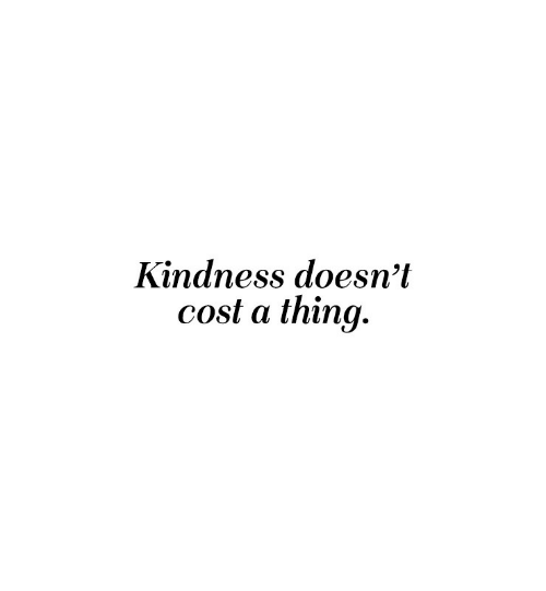 Kindness, Thing, and Cost: Kindness doesn't  cost a thing