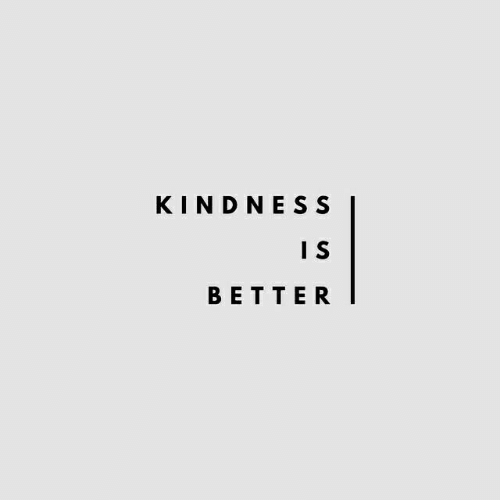 Kindness,  Better, and S: KINDNESS  I S  BETTER