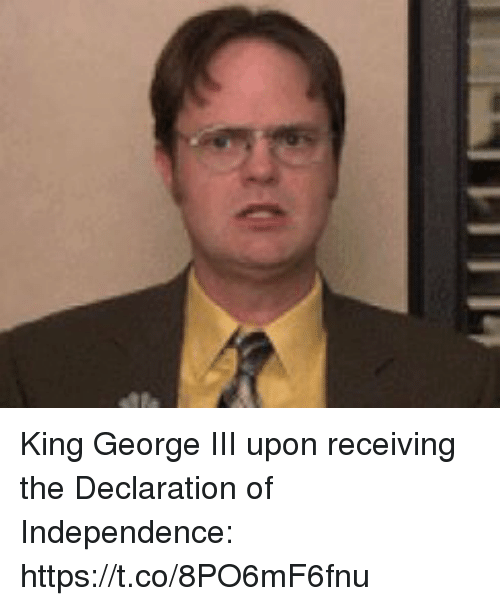 Declaration of Independence, King, and King George Iii: King George III upon receiving the Declaration of Independence: https://t.co/8PO6mF6fnu