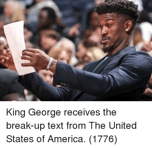 America, Break, and Text: King George receives the break-up text from The United States of America. (1776)