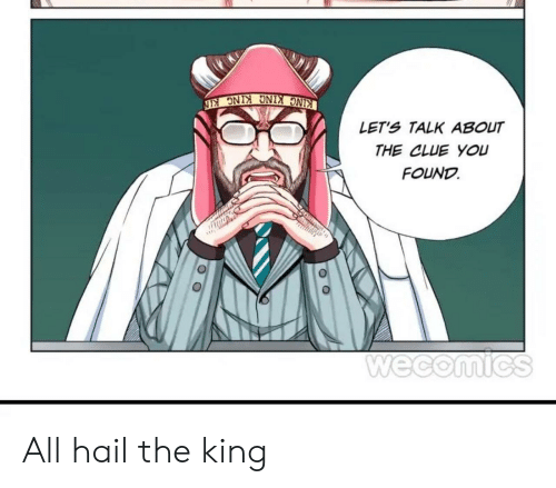 o_o: KING KING KING KIN  LET'S TALK ABOUT  THE CLUE YOU  FOUND  Wecomics  O O All hail the king