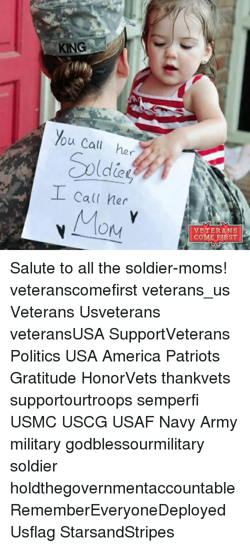 saluteing: KING  You call her  I call her  Mory  VETERANS  COME FIRST Salute to all the soldier-moms! veteranscomefirst veterans_us Veterans Usveterans veteransUSA SupportVeterans Politics USA America Patriots Gratitude HonorVets thankvets supportourtroops semperfi USMC USCG USAF Navy Army military godblessourmilitary soldier holdthegovernmentaccountable RememberEveryoneDeployed Usflag StarsandStripes