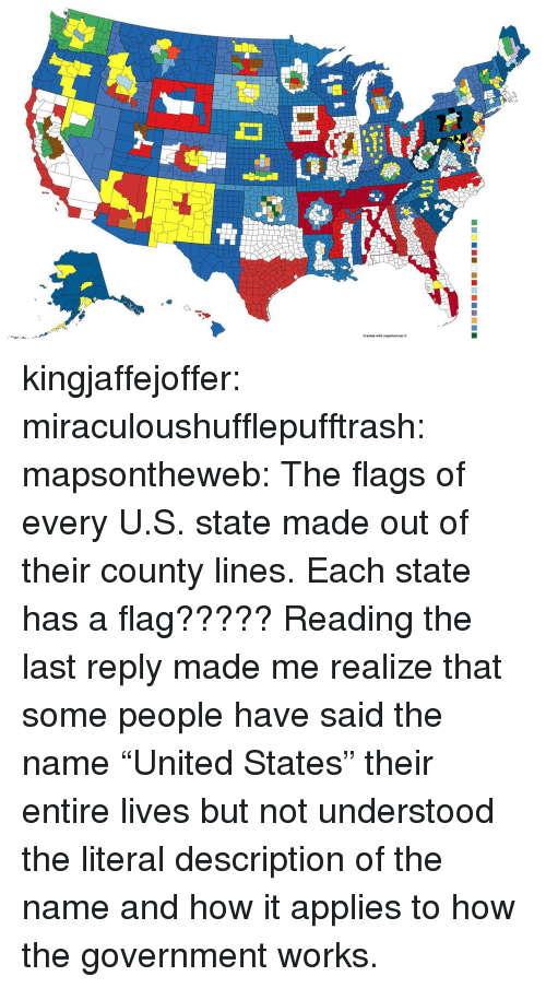"""Tumblr, Zoom, and Blog: kingjaffejoffer: miraculoushufflepufftrash:   mapsontheweb:  The flags of every U.S. state made out of their county lines.  Each state has a flag?????   Reading the last reply made me realize that some people have said the name """"United States"""" their entire lives but not understood the literal description of the name and how it applies to how the government works."""