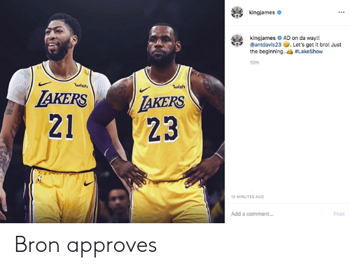 Approves: kingjames  kingjames AD on da way!!  @antdavis23 Let's get it bro! Just  the beginning..#LakeShow  10m  wish  wish  AKERS  LAKERS  23  21  10 MINUTES AGO  Add a comment....  Post Bron approves