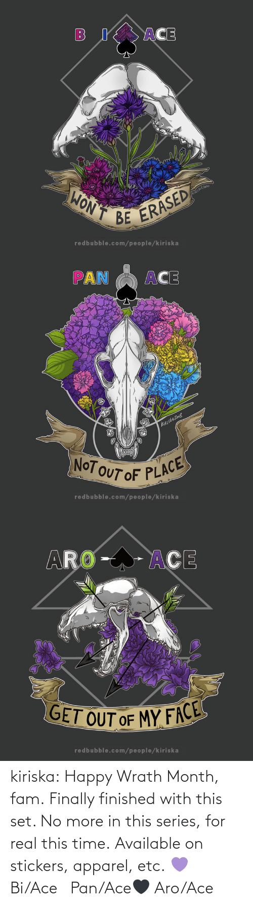 real: kiriska:  Happy Wrath Month, fam. Finally finished with this set. No more in this series, for real this time. Available on stickers, apparel, etc. 💜 Bi/Ace🤍 Pan/Ace🖤 Aro/Ace