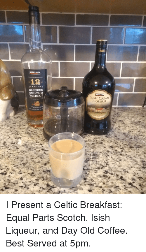 Celtic, Best, and Breakfast: KIRKLAND  DINTILLED&MATURED IN BCOTLAND  -12  YEAR S OL D  BLENDED  WHISKY  KIRKLAND  RISH CREAM  LIQUEUR  MATURED IN OAK CASK  75L  40% ALC/VOL.  (80P I Present a Celtic Breakfast: Equal Parts Scotch, Isish Liqueur, and Day Old Coffee. Best Served at 5pm.