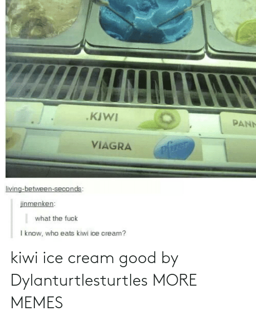 cream: kiwi ice cream good by Dylanturtlesturtles MORE MEMES