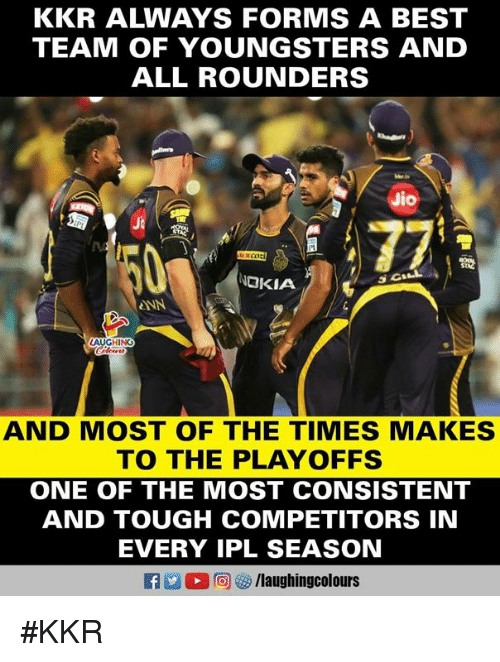 Jio: KKR ALWAYS FORMS A BEST  TEAM OF YOUNGSTERS AND  ALL ROUNDERS  Jio  Ji  OKIA  eNN  AND MOST OF THE TIMES MAKES  TO THE PLAYOFFS  ONE OF THE MOST CONSISTENT  AND TOUGH COMPETITORS IN  EVERY IPL SEASON #KKR