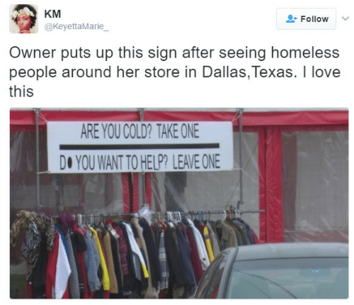 dallas texas: KM  @KeyettaMarie  Follow  Owner puts up this sign after seeing homeless  people around her store in Dallas, Texas. I love  this  ARE YOU COLD? TAKE ONE  DO YOU WANT TO HELP? LEAVE ONE