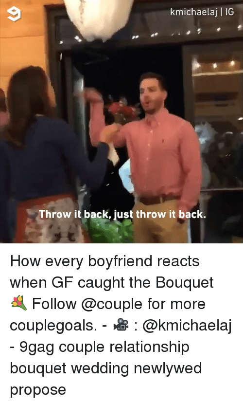 9gag, Memes, and Wedding: kmichaelaj | IG  Throw it back, just throw it back. How every boyfriend reacts when GF caught the Bouquet 💐 Follow @couple for more couplegoals. - 🎥 : @kmichaelaj - 9gag couple relationship bouquet wedding newlywed propose