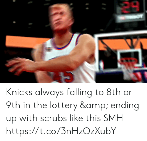 falling: Knicks always falling to 8th or 9th in the lottery & ending up with scrubs like this SMH  https://t.co/3nHzOzXubY