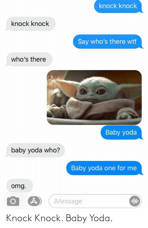 For Me: knock knock  knock knock  Say who's there wtf  who's there  Baby yoda  baby yoda who?  Baby yoda one for me  omg.  iMessage Knock Knock. Baby Yoda.