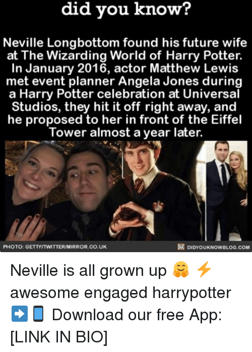 Awesomes: know?  did you know?  Neville Longbottom found his future wife  at The Wizarding World of Harry Potter.  In January 2016, actor Matthew Lewis  met event planner Angela Jones during  a Harry Potter celebration at Universal  Studios, they hit it off right away, and  he proposed to her in front of the Eiffel  Tower almost a year later.  DIDYOUKNOWBLOG.coM  PHOTO: GETTYITWITTERIM  RROR.CO.UK Neville is all grown up 🤗 ⚡️ awesome engaged harrypotter ➡📱 Download our free App: [LINK IN BIO]