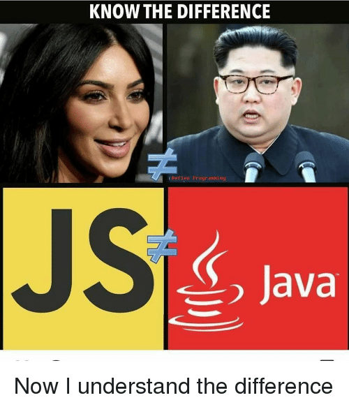 Now I Understand: KNOW THE DIFFERENCE  (Defien Programming  JS  o Java Now I understand the difference