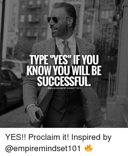 proclaim: KNOW YOU WILL BE  SUCCESSFUL  @BUSINESS MINDSET 1O1 YES!! Proclaim it! Inspired by @empiremindset101 🔥