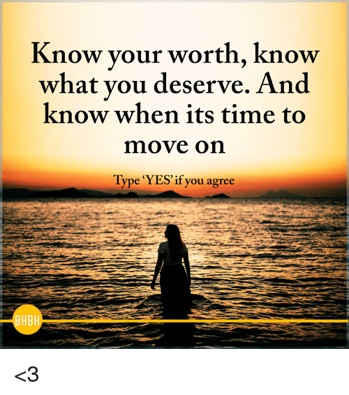 Know Your Worth Know What Vou Deserve And Know When Its Time To Move