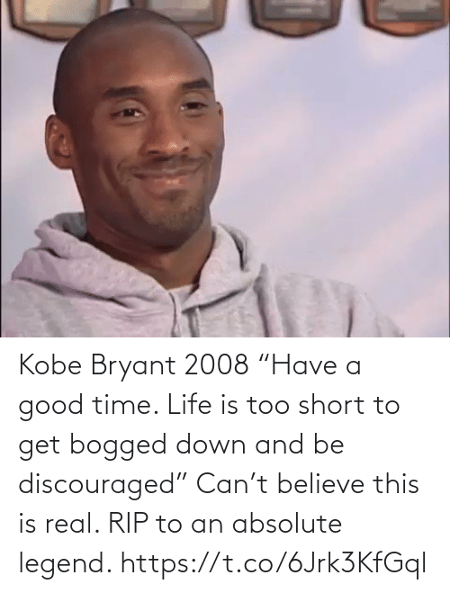 "A Good: Kobe Bryant 2008 ""Have a good time. Life is too short to get bogged down and be discouraged""  Can't believe this is real. RIP to an absolute legend. https://t.co/6Jrk3KfGql"
