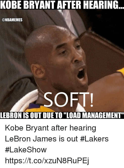 "Kobe Bryant, Los Angeles Lakers, and LeBron James: KOBE BRYANT AFTER HEARING  @NBAMEMES  SOFT  LEBRON IS OUT DUE TO ""LOAD MANAGEMENT"" Kobe Bryant after hearing LeBron James is out #Lakers #LakeShow https://t.co/xzuN8RuPEj"