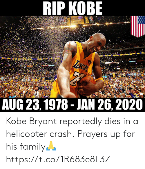family: Kobe Bryant reportedly dies in a helicopter crash.  Prayers up for his family🙏 https://t.co/1R683e8L3Z