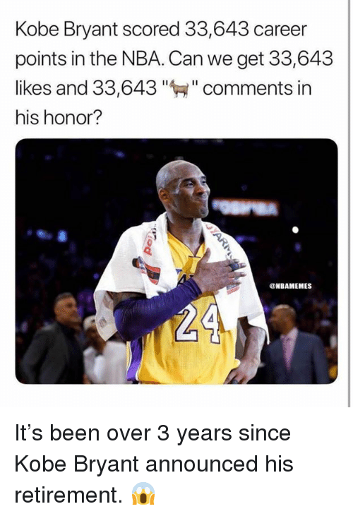 """Kobe Bryant: Kobe Bryant scored 33,643 career  points in the NBA. Can we get 33,643  likes and 33,643""""""""comments in  his honor?  ONBAMEMES It's been over 3 years since Kobe Bryant announced his retirement. 😱"""
