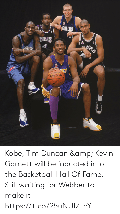 hall of fame: Kobe, Tim Duncan & Kevin Garnett will be inducted into the Basketball Hall Of Fame.   Still waiting for Webber to make it https://t.co/25uNUIZTcY