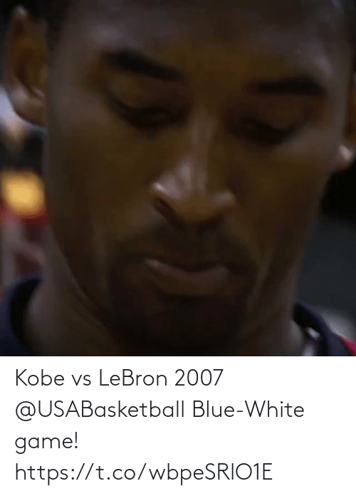 Kobe: Kobe vs LeBron 2007 @USABasketball Blue-White game!   https://t.co/wbpeSRlO1E