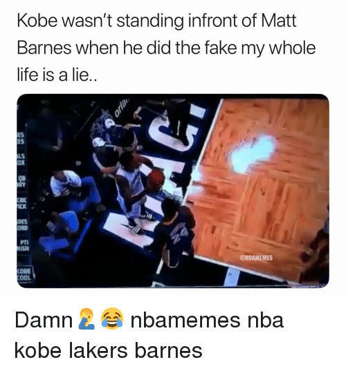 Basketball, Fake, and Los Angeles Lakers: Kobe wasn't standing infront of Matt  Barnes when he did the fake my whole  lite is a lie  ES  ES  LS  OX  08  CK  DES  ORD  PTI  ISH  @NBAMEMES  OOL Damn🤦‍♂️😂 nbamemes nba kobe lakers barnes