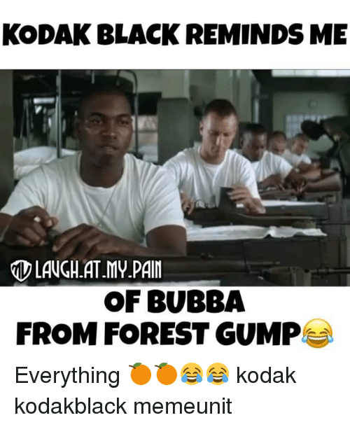 Kodak Black Reminds Me Laugh Atmypain Of Bubba From Forest Gump