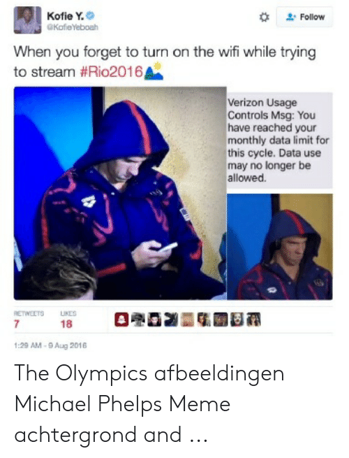 Michael Phelps Meme: Kofie Y.  GKafieYeboah  Follow  When you forget to turn on the wifi while trying  to stream #Rio2016  Verizon Usage  Controls Msg: You  have reached your  monthly data limit  this cycle. Data use  may no longer be  allowed.  RETWEETS  UKES  7  18  1:29 AM-9 Aug 2016 The Olympics afbeeldingen Michael Phelps Meme achtergrond and ...