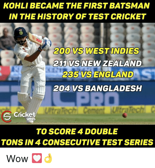 vss: KOHLI BECAME THE FIRST BATSMAN  IN THE HISTORY OF TEST CRICKET  200 VS WEST INDIES  VS NEW ZEALAND  2C5 VSS ENGLAND  204 VS BANGLADESH  e cricket  TO SCORE 4 DOUBLE  TONS IN 4 CONSECUTIVE TEST SERIES Wow 💟👌