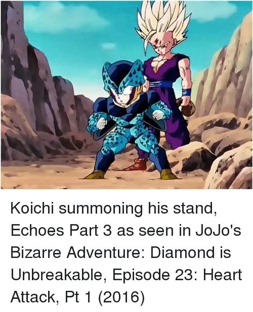 jojo bizarre adventure: Koichi summoning his stand, Echoes Part 3 as seen in JoJo's Bizarre Adventure: Diamond is Unbreakable, Episode 23: Heart Attack, Pt 1 (2016)