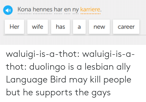 A Thot: Kona hennes har en ny karriere.  Her wife has anew career waluigi-is-a-thot: waluigi-is-a-thot: duolingo is a lesbian ally Language Bird may kill people but he supports the gays