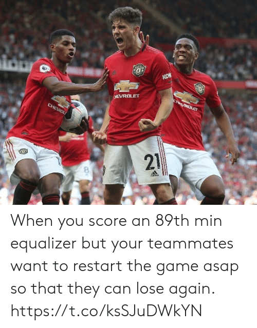 Memes, The Game, and Chevrolet: KOW  CHEVROLET  CHAVROLET  CHEVROL  21  odidas When you score an 89th min equalizer but your teammates want to restart the game asap so that they can lose again. https://t.co/ksSJuDWkYN