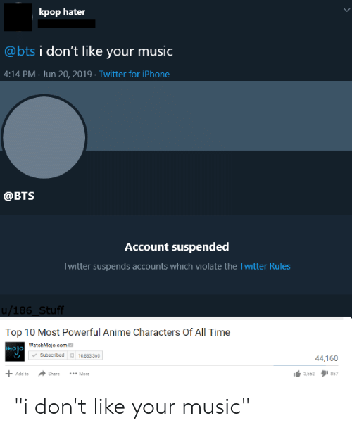 """Most Powerful Anime Characters: kpop hater  @bts i don't like your music  4:14 PM Jun 20, 2019 Twitter for iPhone  ФВTS  Account suspended  Twitter suspends accounts which violate the Twitter Rules  u/186 Stuff  Top 10 Most Powerful Anime Characters Of All Time  WatchMojo.com  MOjo  Subscribed  10,883,360  44,160  Add to  Share  More  3,562  857 """"i don't like your music"""""""