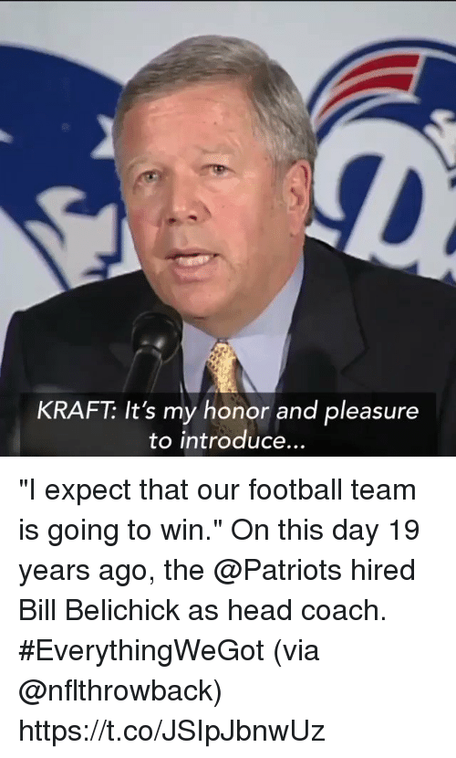 "Bill Belichick: KRAFT: It's my honor and pleasure  to introduce ""I expect that our football team is going to win.""  On this day 19 years ago, the @Patriots hired Bill Belichick as head coach. #EverythingWeGot  (via @nflthrowback) https://t.co/JSIpJbnwUz"