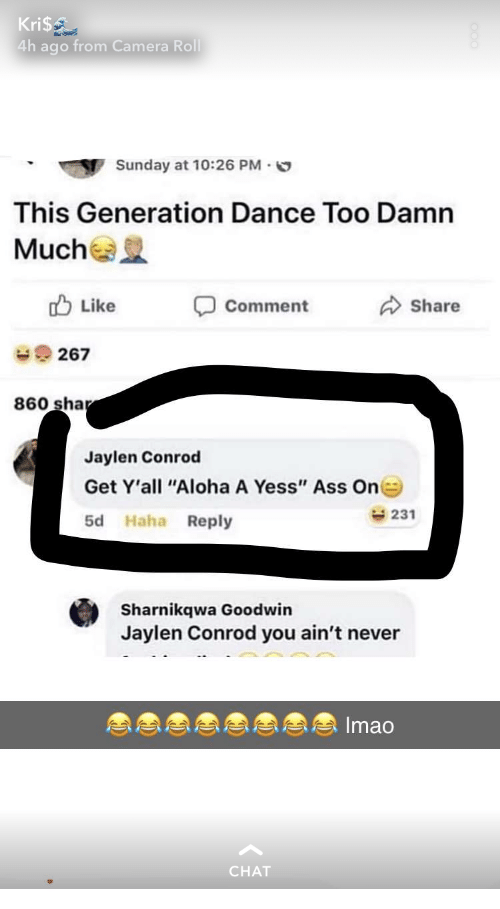 """Jaylen: Kri$  4h ago from Camera Roll  Sunday at 10:26 PM.  This Generation Dance Too Damn  Mucha  Like  Comment  Share  267  860 sha  Jaylen Conrod  Get Y'all """"Aloha A Yess"""" Ass On  5d Haha Reply  231  Sharnikqwa Goodwin  Jaylen Conrod you ain't never  Imao  CHAT"""