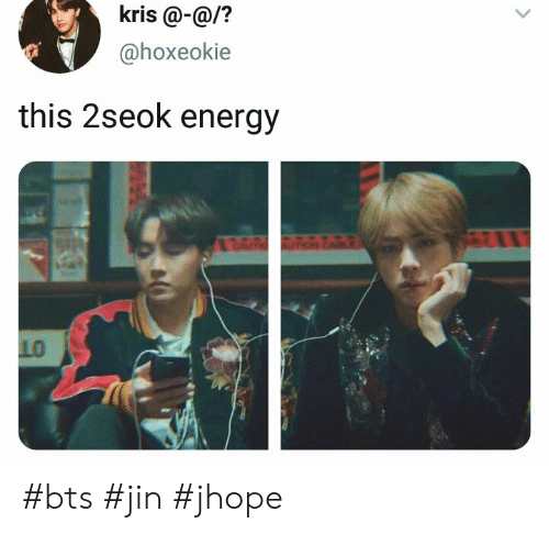 Energy, Bts, and Jin: kris @-@/?  @hoxeokie  this 2seok energy  L0 #bts #jin #jhope