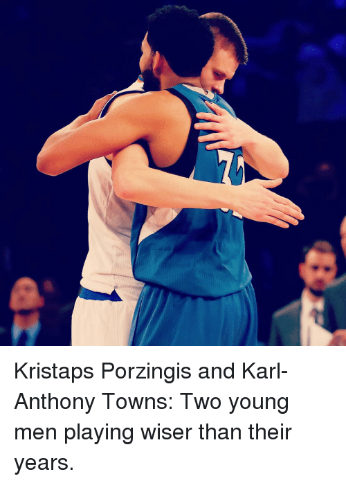 Karl-Anthony Towns: Kristaps Porzingis and Karl-Anthony Towns: Two young men playing wiser than their years.