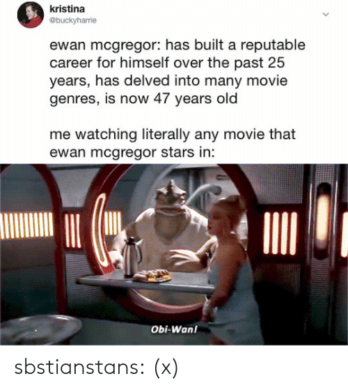 Ewan McGregor: kristina  @buckyharrie  ewan mcgregor: has built a reputable  career for himself over the past 25  years, has delved into many movie  genres, is now 47 years old  me watching literally any movie that  ewan mcgregor stars in:   Obi-Wan! sbstianstans: (x)